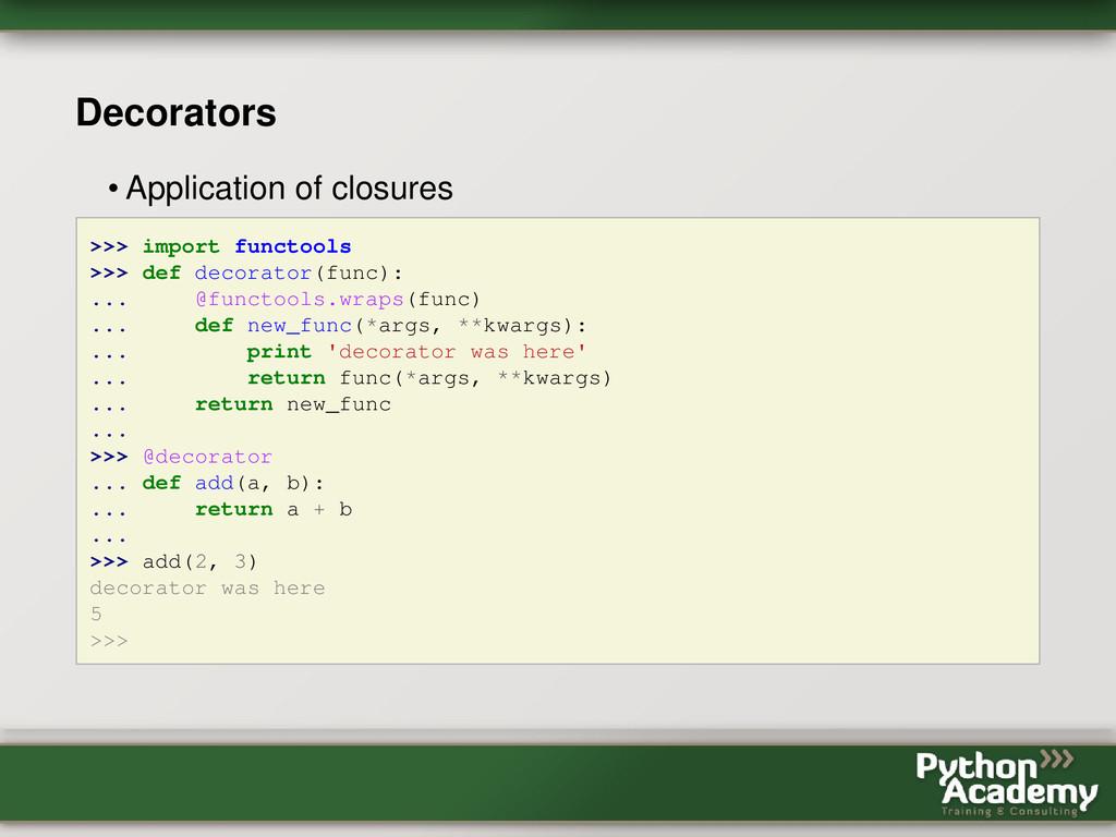 Decorators • Application of closures >>> import...
