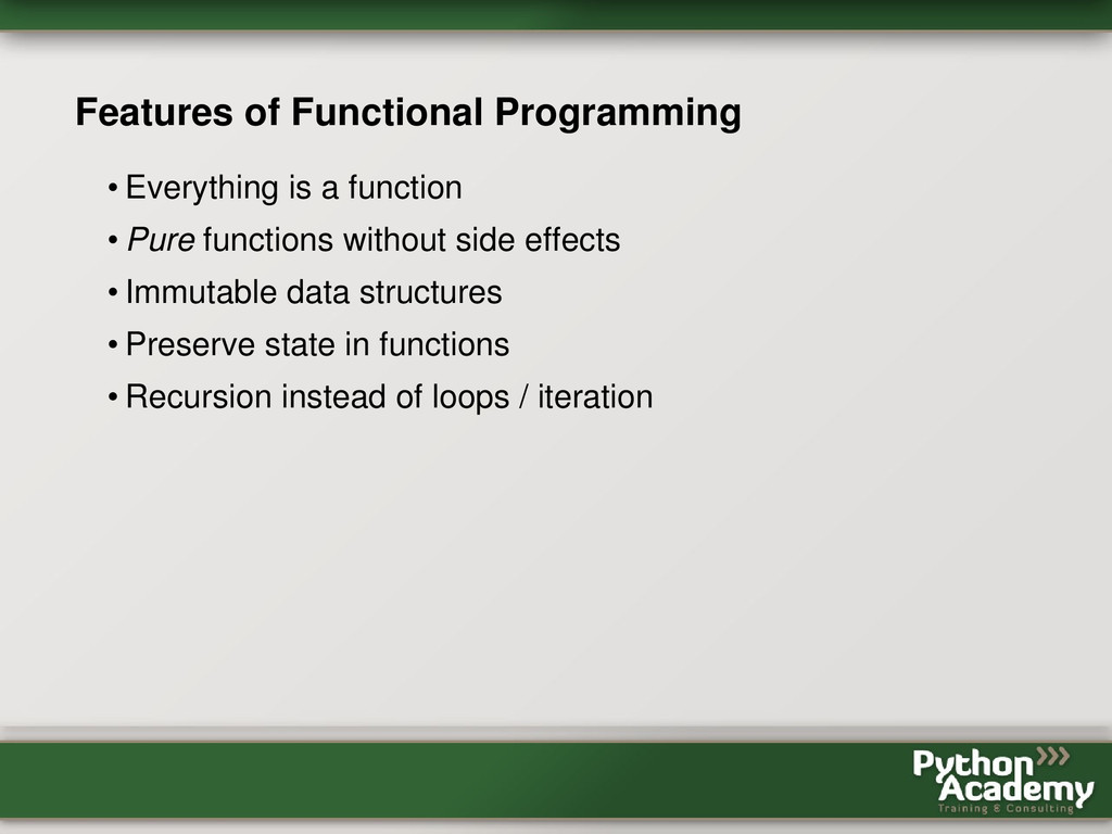 Features of Functional Programming • Everything...