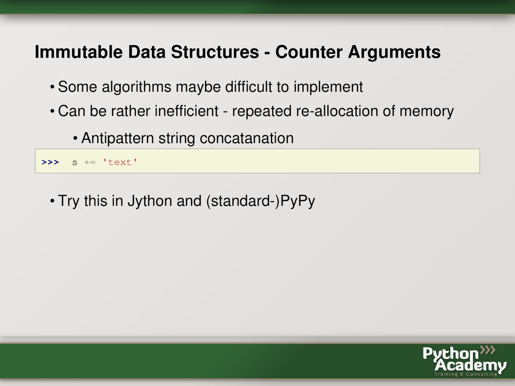 Immutable Data Structures - Counter Arguments •...