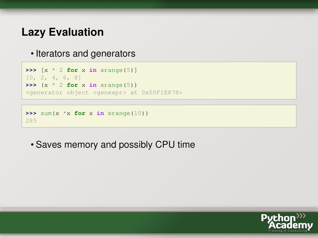 Lazy Evaluation • Iterators and generators >>> ...
