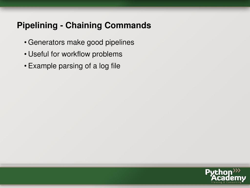 Pipelining - Chaining Commands • Generators mak...