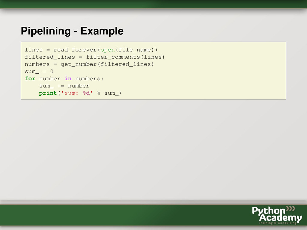 Pipelining - Example lines = read_forever(open(...
