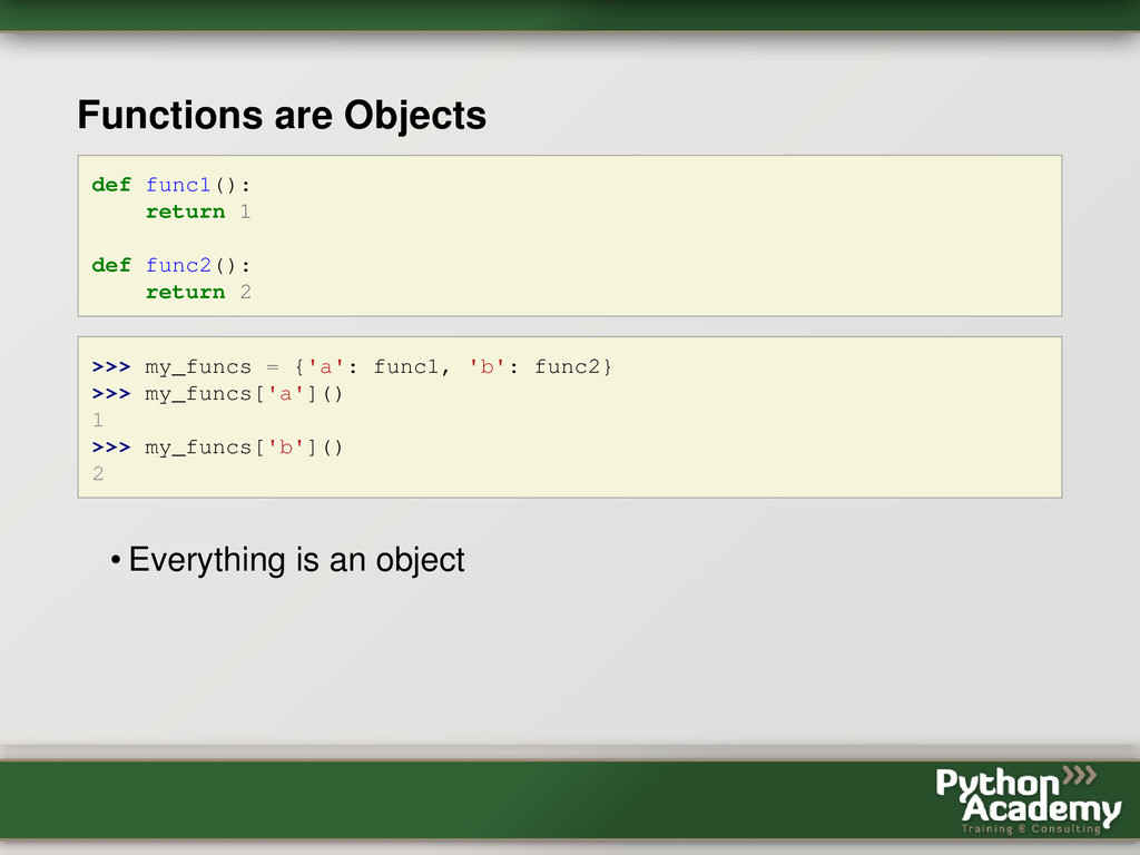 Functions are Objects def func1(): return 1 def...