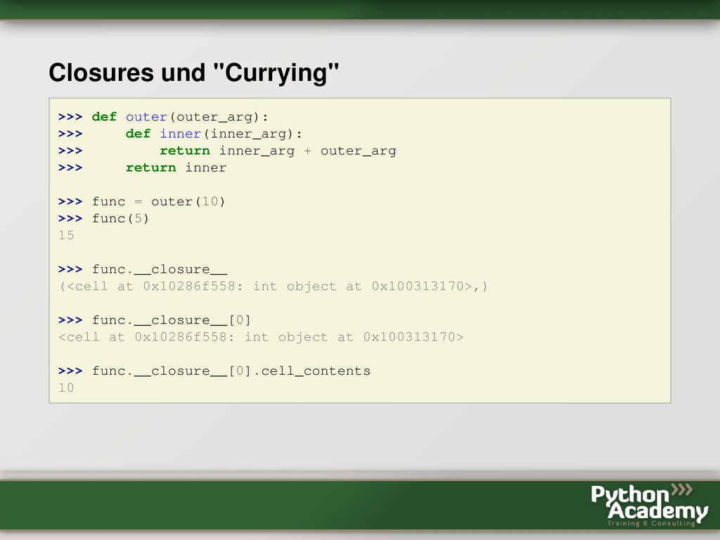 """Closures und """"Currying"""" >>> def outer(outer_arg..."""