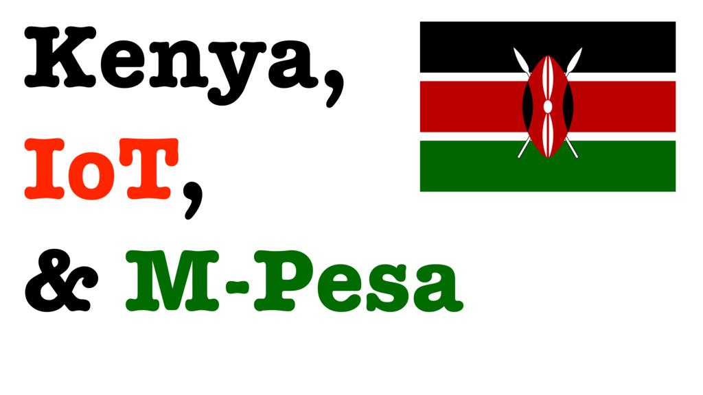 Kenya, IoT, & M-Pesa