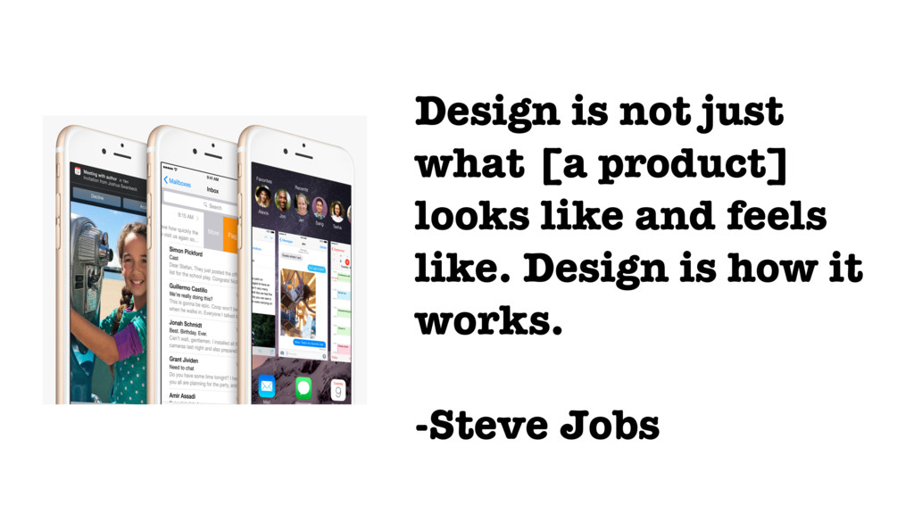 Design is not just what [a product] looks like ...