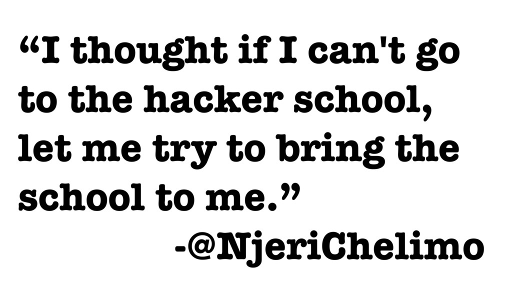 """""""I thought if I can't go to the hacker school, ..."""