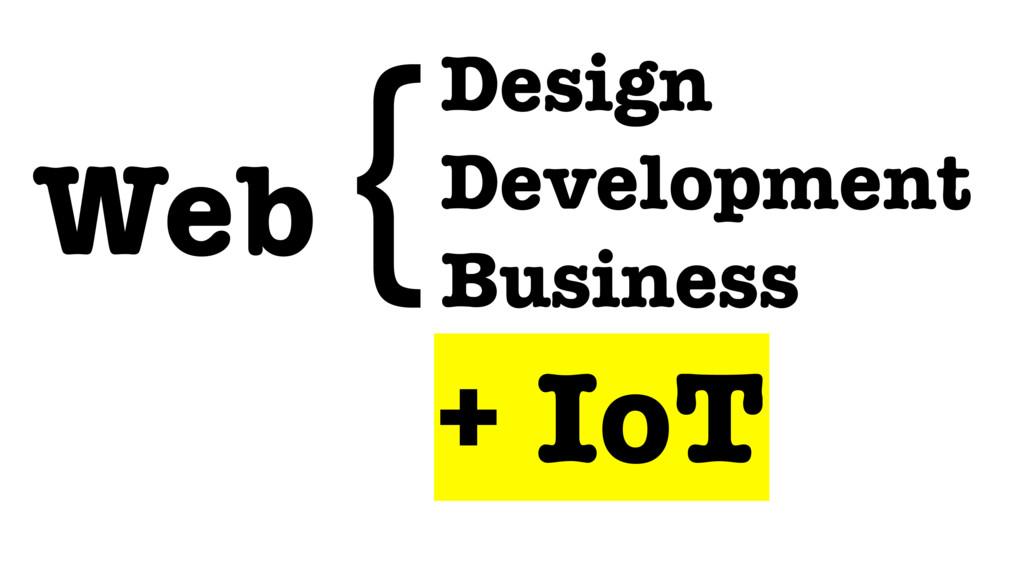 Design Development Business Web { + IoT