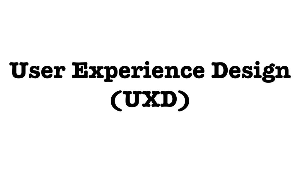 User Experience Design (UXD)