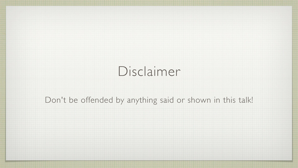 Disclaimer Don't be offended by anything said o...