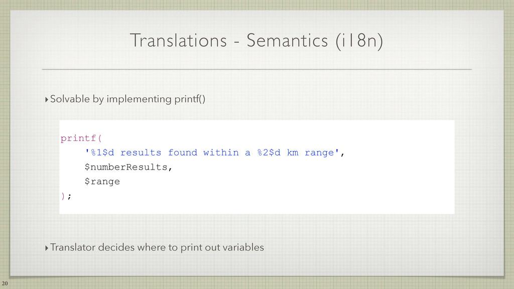 Translations - Semantics (i18n) 20 ‣Solvable by...