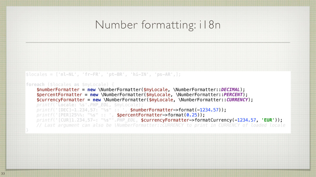 Number formatting: i18n 33 $locales = ['nl-NL',...