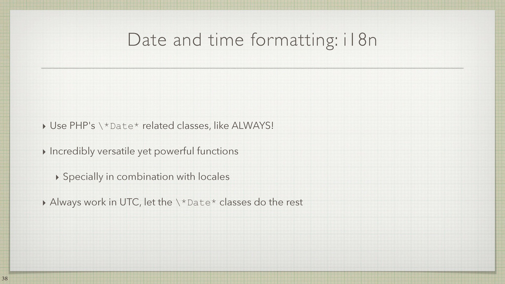 Date and time formatting: i18n ‣ Use PHP's \*Da...