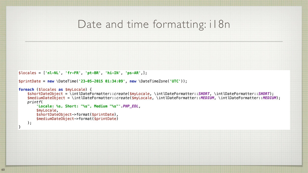 Date and time formatting: i18n 40 $locales = ['...