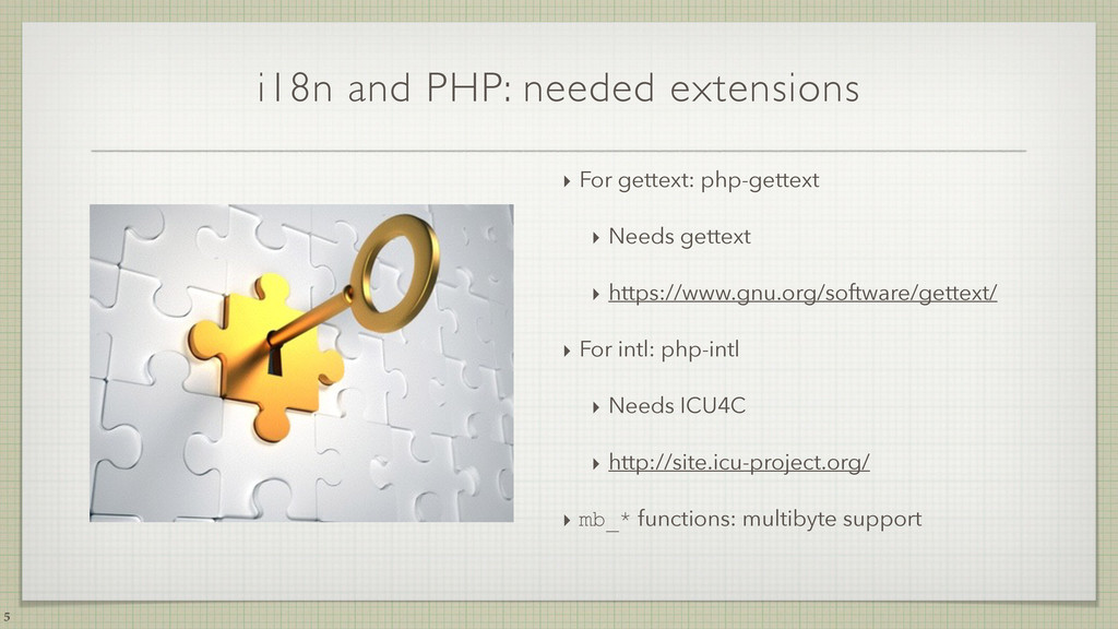 i18n and PHP: needed extensions 5 ‣ For gettext...