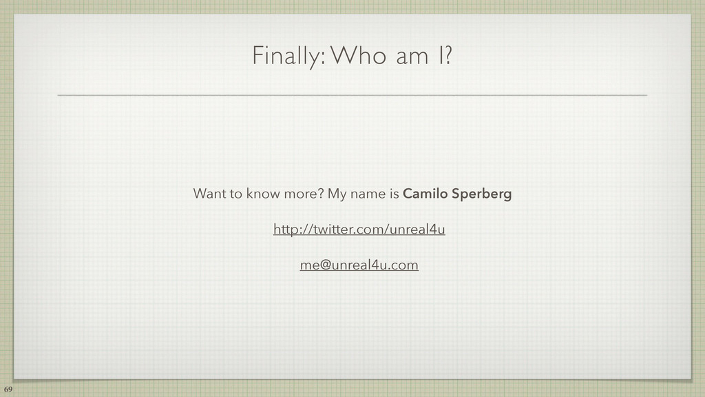 69 Finally: Who am I? Want to know more? My nam...