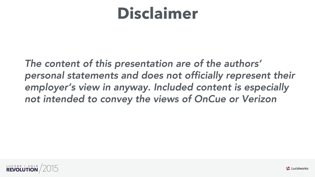 Disclaimer 2 The content of this presentation a...