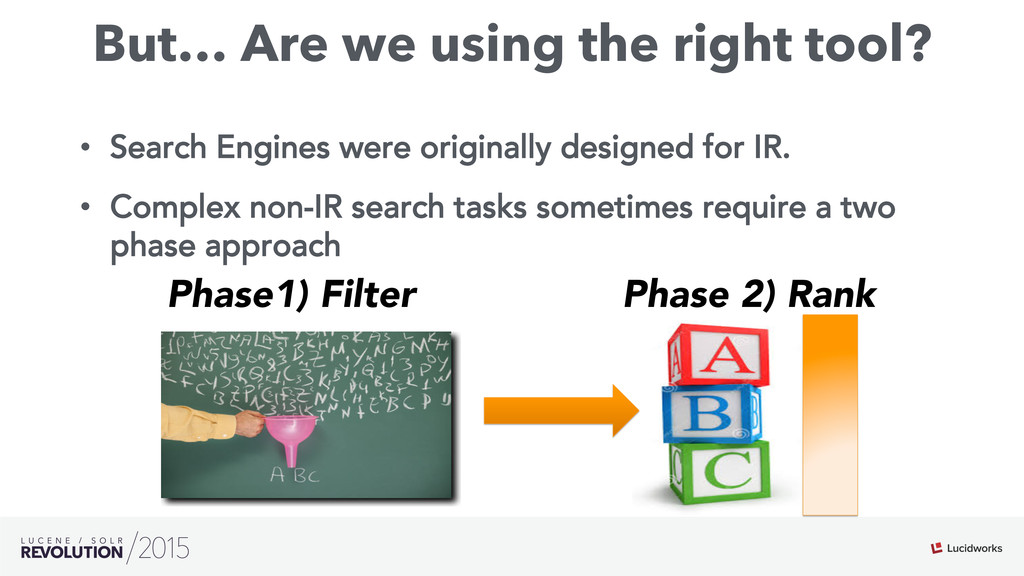But… Are we using the right tool? • Search Eng...