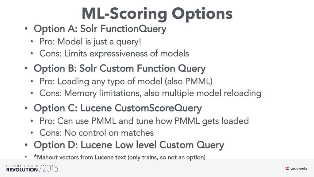 ML-Scoring Options • Option A: Solr FunctionQu...