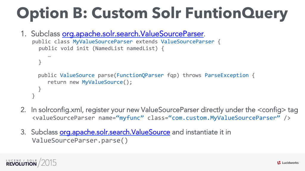 Option B: Custom Solr FuntionQuery 1. Subclass...