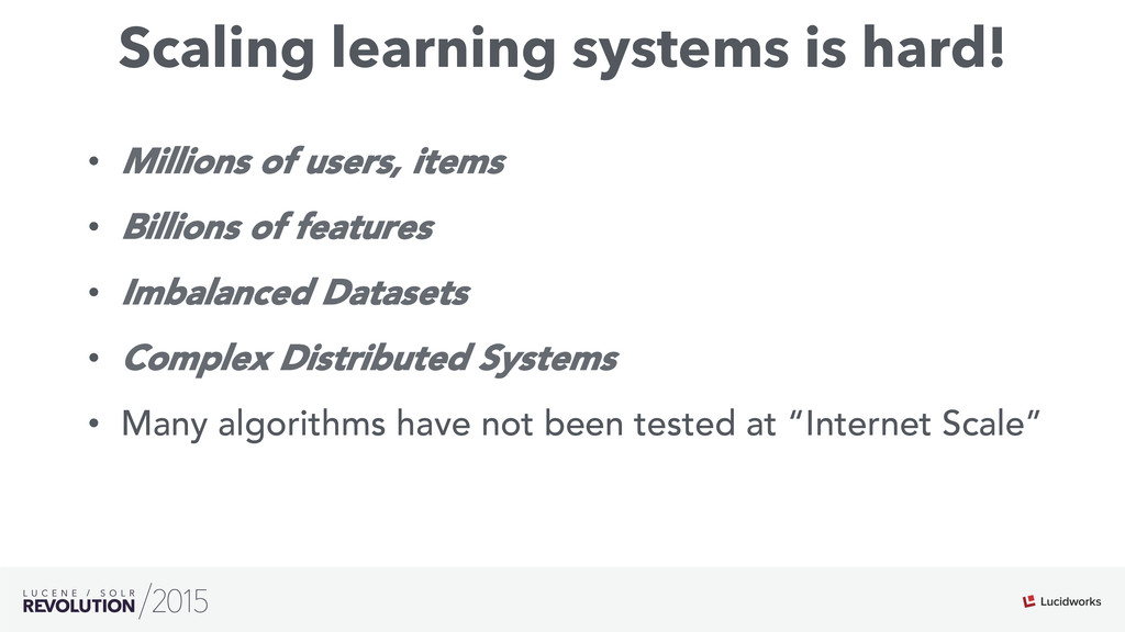 Scaling learning systems is hard! • Millions o...
