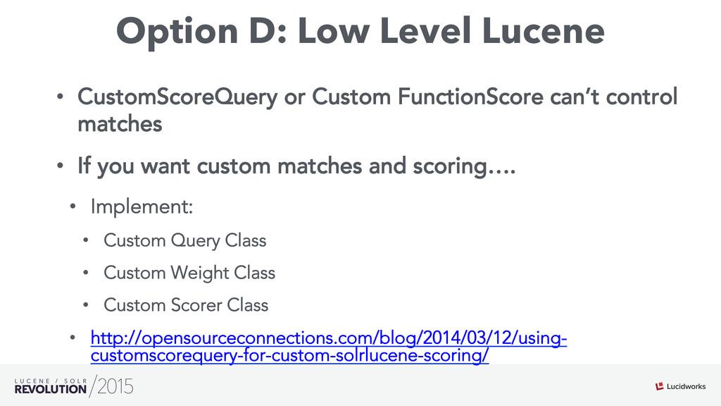 Option D: Low Level Lucene • CustomScoreQuery ...
