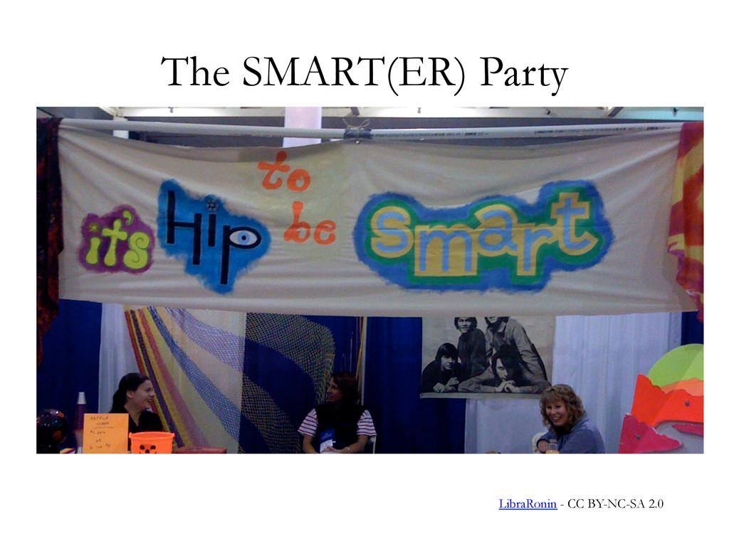 The SMART(ER) Party LibraRonin - CC BY-NC-SA 2.0