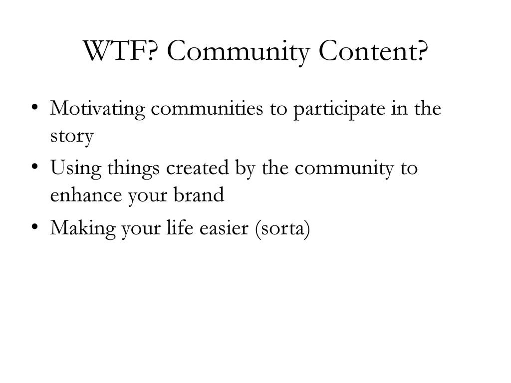 WTF? Community Content? • Motivating communiti...