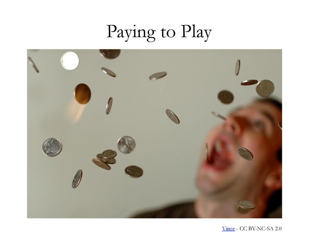 Paying to Play Vince - CC BY-NC-SA 2.0