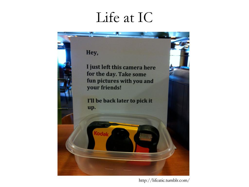 Life at IC http://lifeatic.tumblr.com/