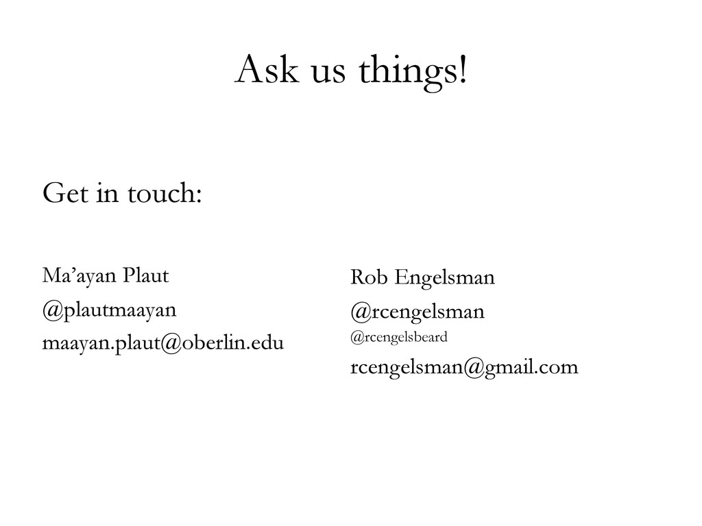 Ask us things! Get in touch: Ma'ayan Plaut @pla...