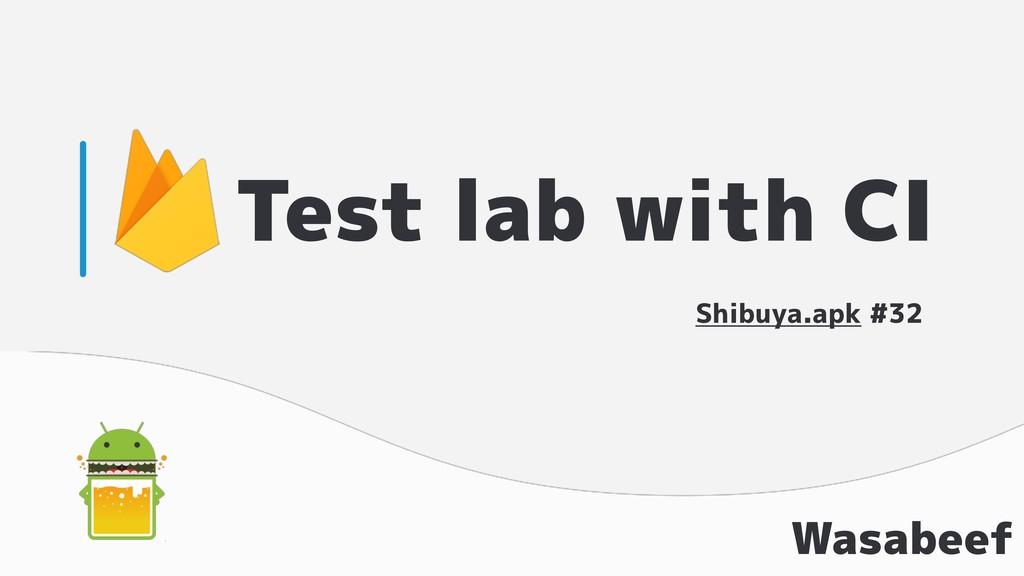 Test lab with CI Wasabeef Shibuya.apk #32