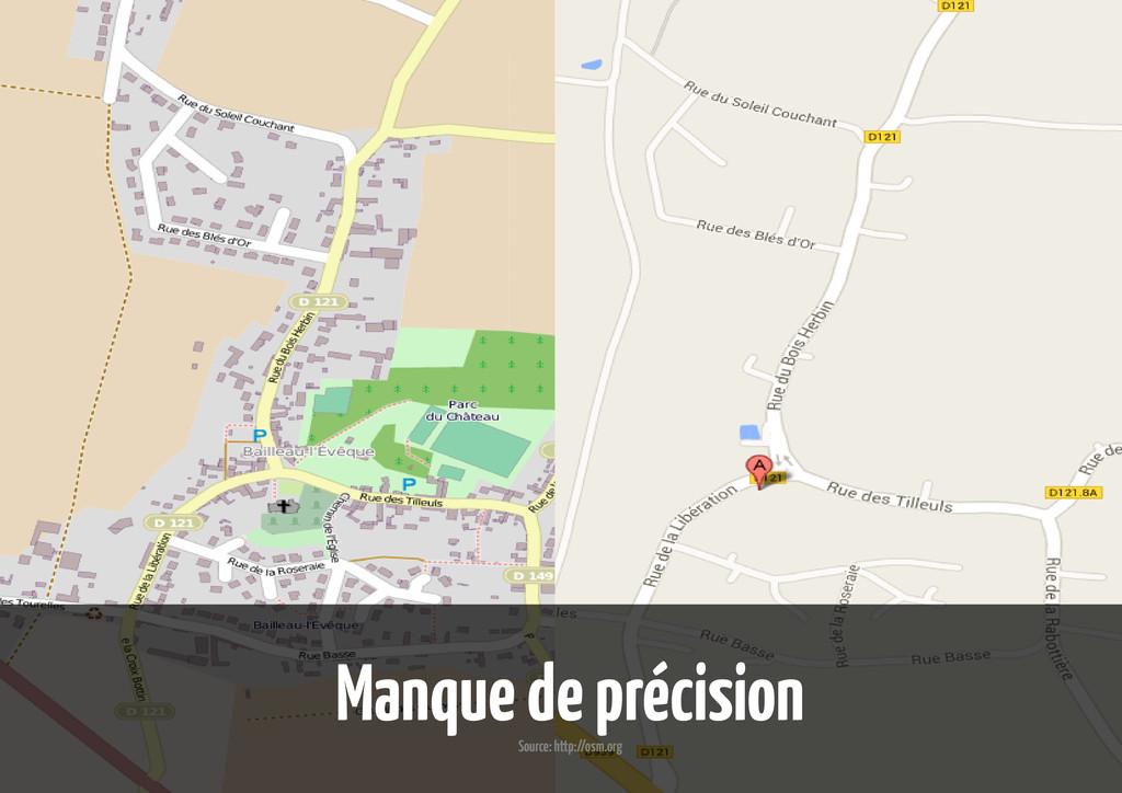 Manque de précision Source: http://osm.org