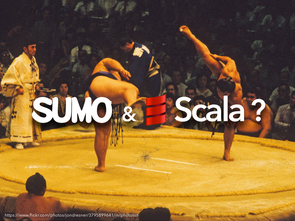 SUMO & Scala ? https://www.flickr.com/photos/jon...