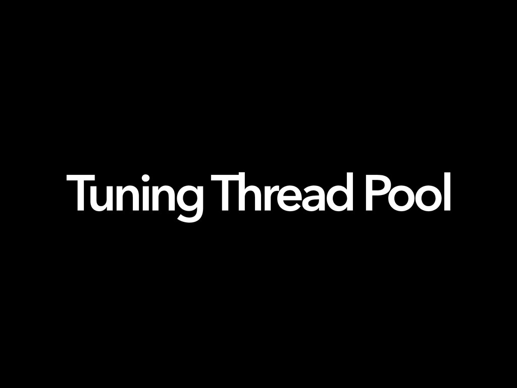 Tuning Thread Pool