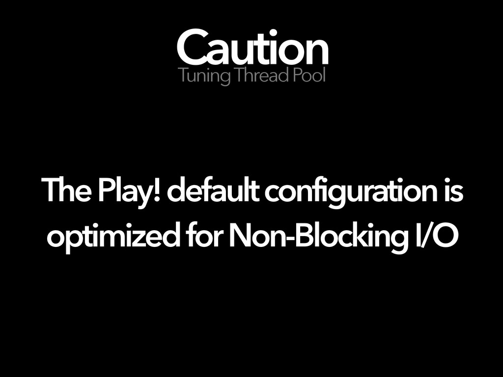 Caution Tuning Thread Pool The Play! default co...