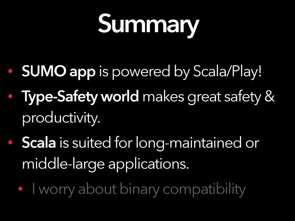 • SUMO app is powered by Scala/Play! • Type-Saf...