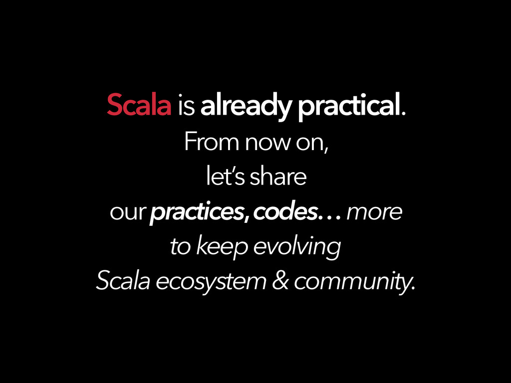 ! Scala is already practical. From now on, let'...