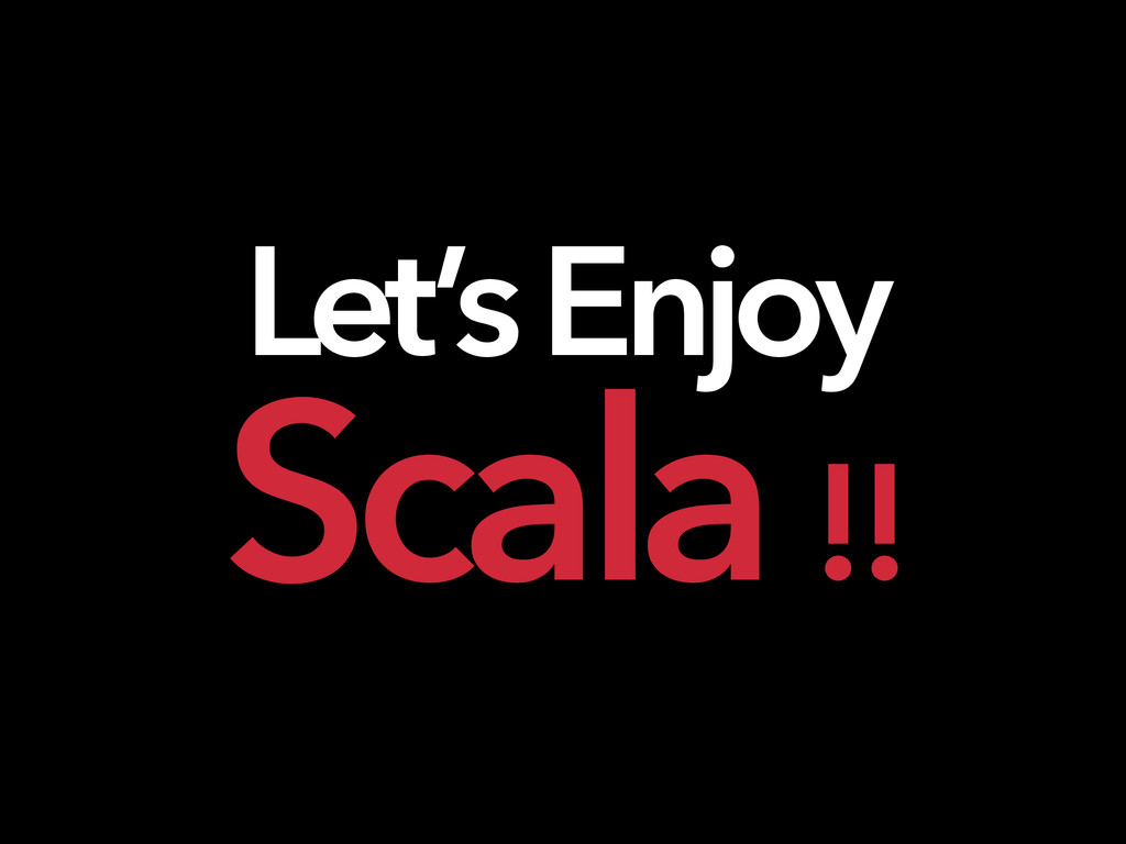 Let's Enjoy Scala !!