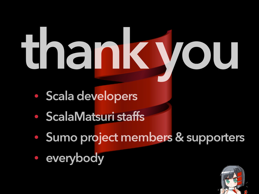 ! thank you • Scala developers • ScalaMatsuri s...