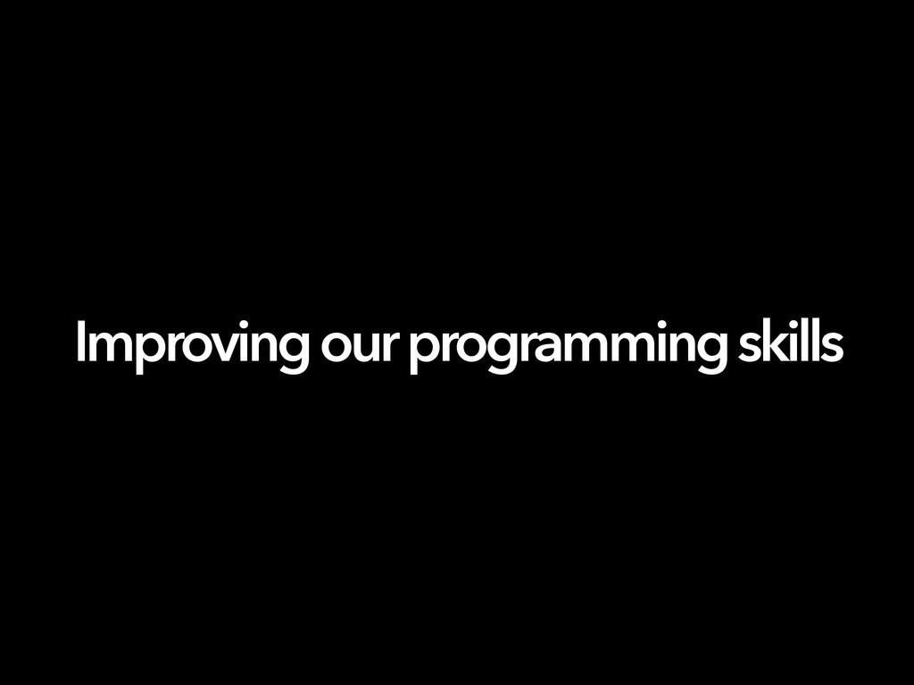 Improving our programming skills