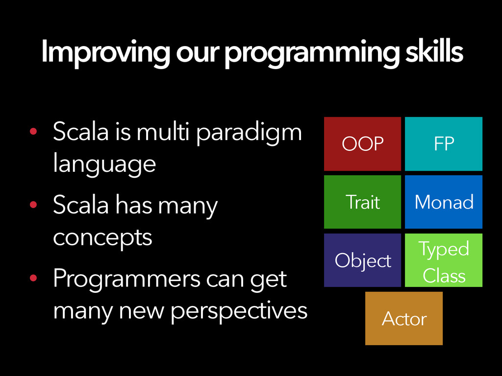 Improving our programming skills • Scala is mul...