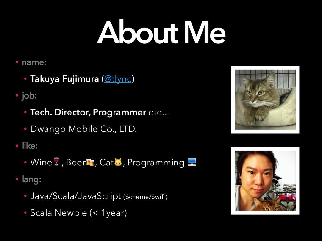 About Me • name: • Takuya Fujimura (@tlync) • j...