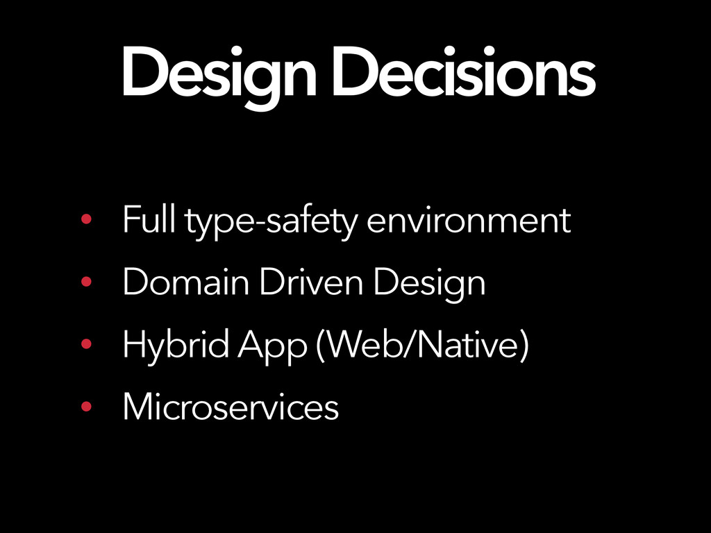 Design Decisions • Full type-safety environment...