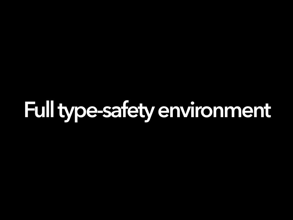 Full type-safety environment