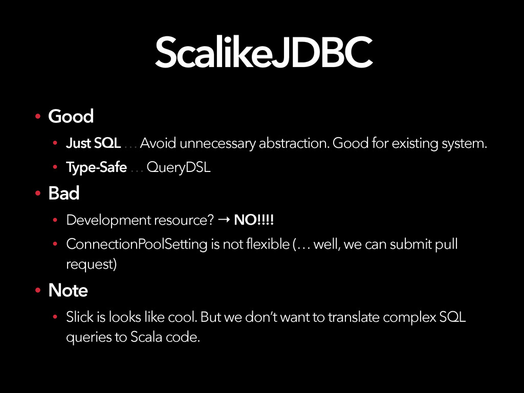 ScalikeJDBC • Good • Just SQL … Avoid unnecessa...