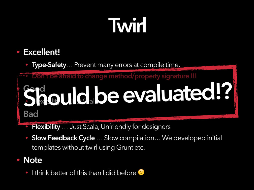 Twirl • Excellent! • Type-Safety… Prevent many ...