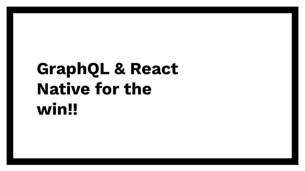 GraphQL & React Native for the win!!