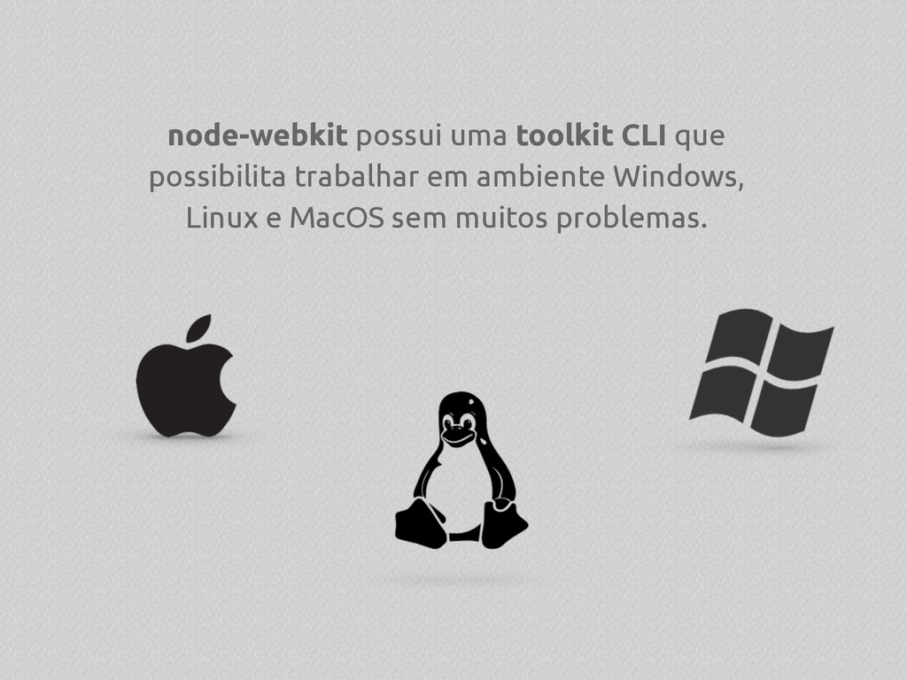node-webkit possui uma toolkit CLI que possibil...