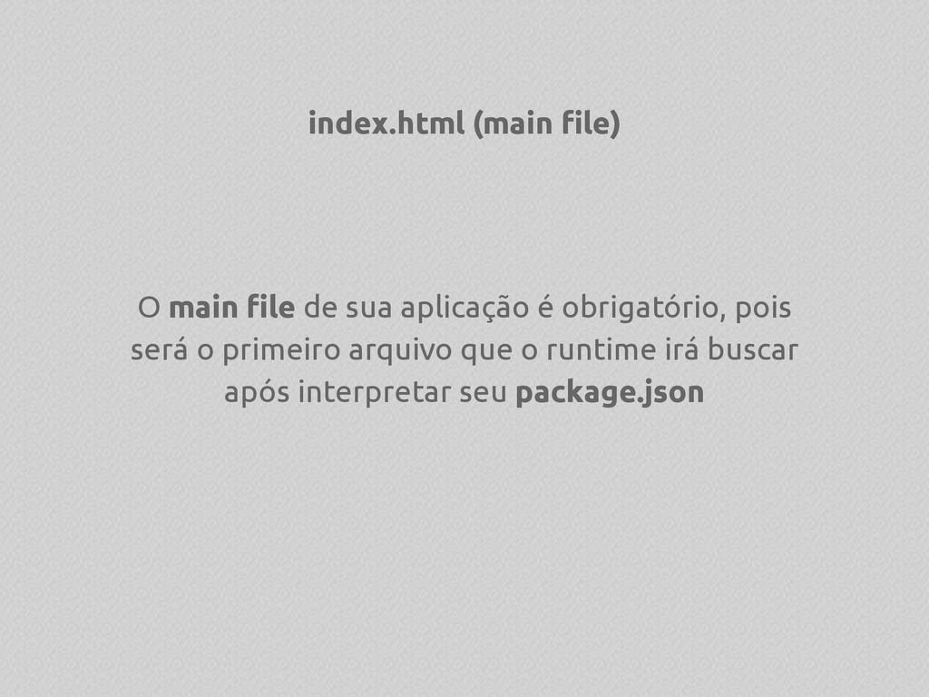 index.html (main file) O main file de sua aplic...